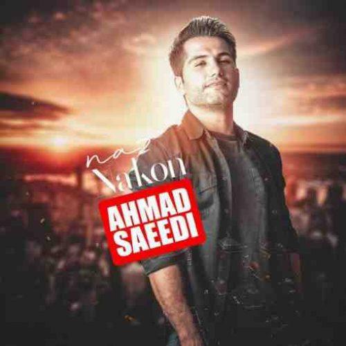 دانلود آهنگ جدید ناز نکن از احمد سعیدی